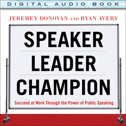Speaker, Leader, Champion: Succeed at Work Through the Power of Public Speaking (Audio Book)
