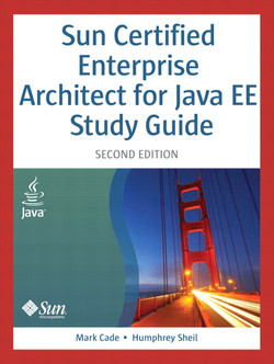 Sun Certified Enterprise Architect for Java™ EE Study Guide, Second Edition