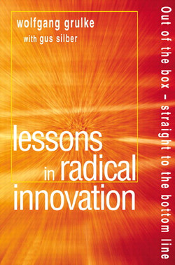 Lessons in Radical Innovation: Out of the box — straight to the bottom line
