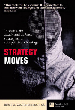 Strategy Moves: 14 complete attack and defense strategies for competitive advantage