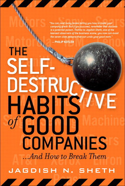 The Self-Destructive Habits of Good Companies: ...And How to Break Them