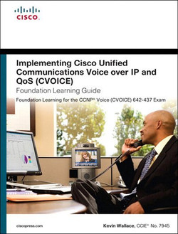 Implementing Cisco Unified Communications Voice over IP and QoS (CVOICE) Foundation Learning Guide, Fourth Edition