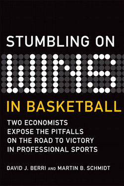 Stumbling On Wins in Basketball: Two Economists Expose the Pitfalls on the Road to Victory in Professional Sports