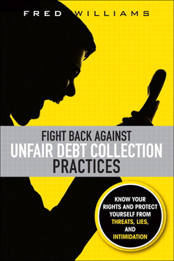 Fight Back Against Unfair Debt Collection Practices: Know Your Rights and Protect Yourself from Threats, Lies, and Intimidation