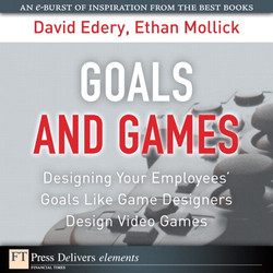 Goals and Games: Designing Your Employee's Goals Like Game Designers Design Video Games