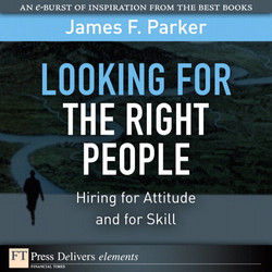 Looking for the Right People: Hiring for Attitude and for Skill