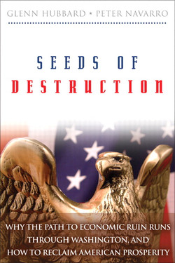 Seeds of Destruction: Why the Path to Economic Ruin Runs Through Washington, and How to Reclaim American Prosperity