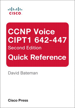 CCNP Voice CIPT1 642-447: Quick Reference, Second Edition