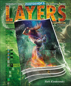 Layers: The Complete Guide to Photoshop's Most Powerful Feature, Second Edition