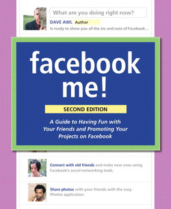 Facebook Me! A Guide to Socializing, Sharing, and Promoting on Facebook, Second Edition