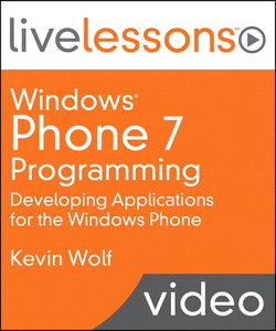 Windows Phone 7 Programming LiveLessons (Video Training): Developing Applications for the Windows Phone