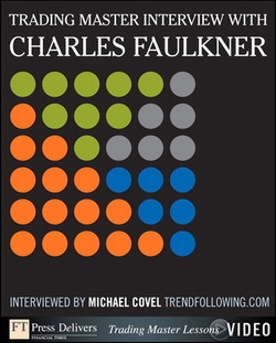 Trading Master Interview with Charles Faulkner: Investing Principles and Trading Techniques from a Trend Following Master