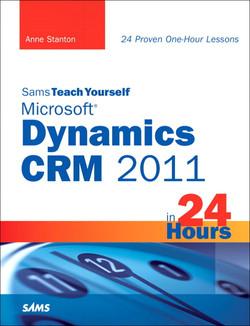 Sams Teach Yourself Microsoft® Dynamics CRM 2011 in 24 Hours