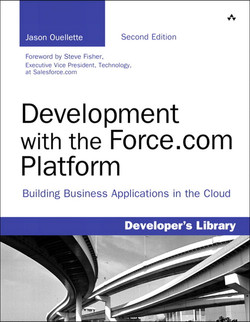 Development with the Force.com Platform: Building Business Applications in the Cloud, Second Edition