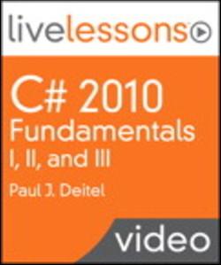 C# 2010 Fundamentals I, II, and III LiveLessons (Video Training)