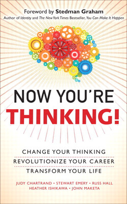 Now You're Thinking: Change Your Thinking... Revolutionize Your Career... Transform Your Life
