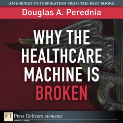Why the Healthcare Machine Is Broken