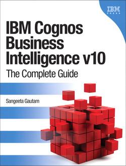 IBM Cognos Business Intelligence v10: The Complete Guide