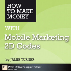How to Make Money with Mobile Marketing 2D Codes