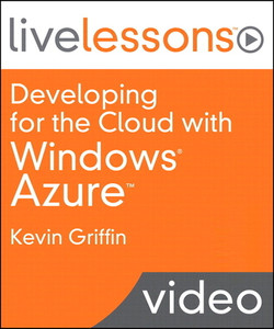Developing for the Cloud with Windows Azure LiveLessons (Video Training)