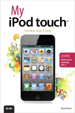 My iPod touch®: Covers iPod touch Running iOS 5, Third Edition