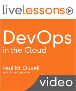 DevOps in the Cloud LiveLessons: Create a Continuous Delivery Platform Using Amazon Web Services (AWS) and Jenkins