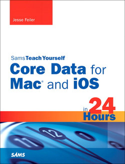 Sams Teach Yourself Core Data for Mac® and iOS in 24 Hours