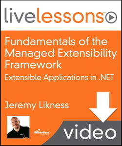 Fundamentals of the Managed Extensibility Framework (MEF): Extensible Applications in .NET (Video Training)
