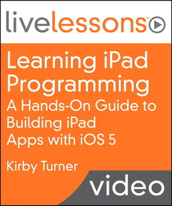 Learning iPad Programming LiveLessons: A Hands-On Guide to Building iPad Apps with iOS 5