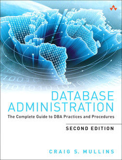 Database Administration: The Complete Guide to DBA Practices and Procedures, Second Edition