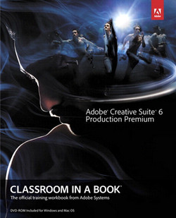 Adobe® Creative Suite® 6 Production Premium Classroom in a Book®
