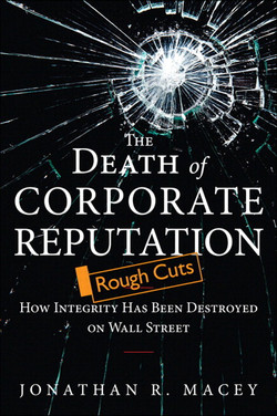 The Death of Corporate Reputation: How Integrity Has Been Destroyed on Wall Street