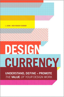 Design Currency: Understand, define, and promote the value of your design work