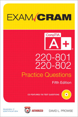 CompTIA® A+ 220-801 and 220-802 Authorized Practice Questions Exam Cram, Fifth Edition