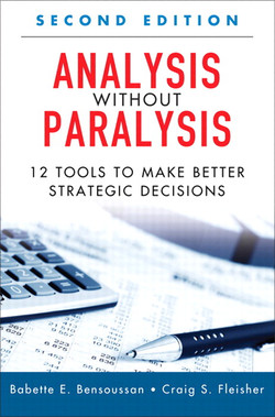Analysis Without Paralysis: 12 Tools to Make Better Strategic Decisions, Second Edition