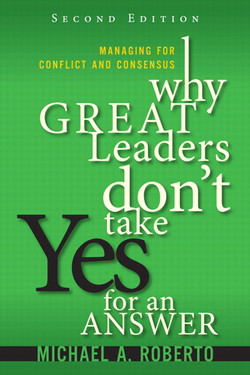 Why Great Leaders Don't Take Yes for an Answer: Managing for Conflict and Consensus, Second Edition