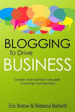 Blogging to Drive Business: Create and Maintain Valuable Customer Connections, Second Edition