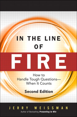 In the Line of Fire: How to Handle Tough Questions—When It Counts, Second Edition