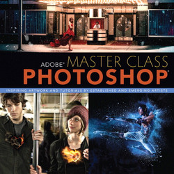 Adobe® Master Class: Photoshop® Inspiring Artwork and Tutorials by Established and Emerging Artists