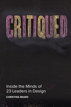 Critiqued: Inside the Minds of 23 Leaders in Design