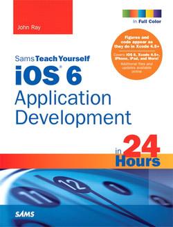 Sams Teach Yourself iOS 6 Application Development in 24 Hours, Fourth Edition