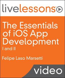 The Essentials of iOS App Development I and II LiveLessons (Video Training)
