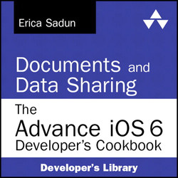 Documents and Data Sharing: The Advanced iOS 6 Developer's Cookbook