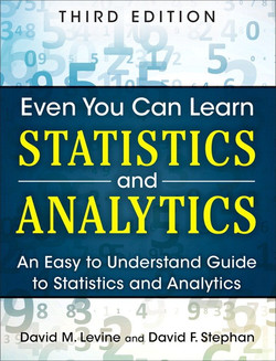 Even You Can Learn Statistics and Analytics: An Easy to Understand Guide to Statistics and Analytics, Third Edition