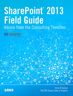 SharePoint® 2013 Field Guide: Advice from the Consulting Trenches