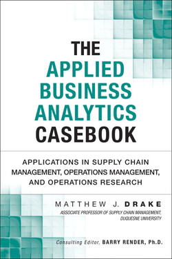 The Applied Business Analytics Casebook: Applications in Supply Chain Management, Operations Management, and Operations Research