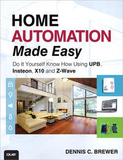 Home Automation Made Easy: Do It Yourself Know How Using UPB, INSTEON, X10, and Z-Wave