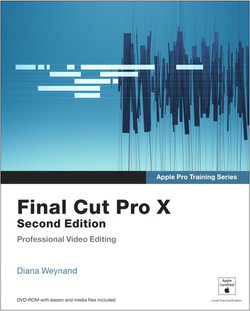 Apple Pro Training Series: Final Cut Pro X, Second Edition
