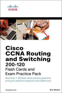 Cisco CCNA Routing and Switching 200-120: Flash Cards and Exam Practice Pack
