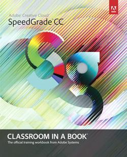 Adobe® SpeedGrade® CC Classroom in a Book®